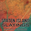 """Staten Island Slayings: Murderers and Mysteries From the Forgotten Borough"""